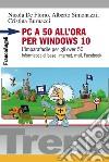 PC a 50 all'ora per Windows 10. L'imparafacile per gli over 50. Informatica di base, Internet, mail, Facebook libro