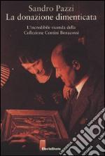 La donazione dimenticata. L'incredibile vicenda della collezione Contini Bonacossi. Ediz. illustrata