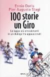 100 storie, un giro. Le tappe più emozionanti in un dialogo tra appassionati libro