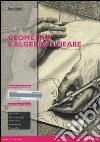 Geometria e algebra lineare. Con aggiornamento online libro