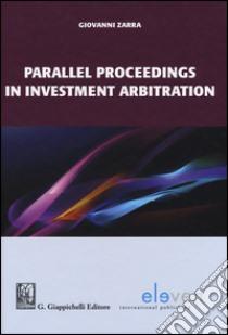 Parallel proceedings in investment arbitration libro di Zarra Giovanni