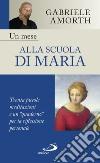 """Un mese alla scuola di Maria. Trenta piccole meditazioni e un """"quaderno"""" per la riflessione personale libro"""