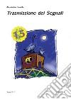 Trasmissione dei segnali e sistemi di telecomunicazione. Edizione 1.5 libro