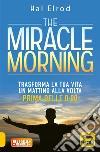 The miracle morning. Trasforma la tua vita un mattino alla volta prima delle 8:00 libro