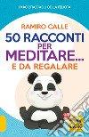 50 racconti per meditare... e da regalare libro