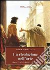 La rivoluzione nell'arte. Una sfida alla bellezza del creato libro