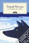 L'occhio del lupo. Ediz. illustrata libro di Pennac Daniel