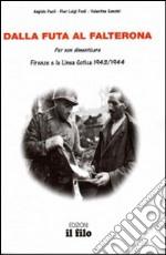 Dalla Futa al Falterona. Per non dimenticare. Firenze e la Linea Gotica 1943-1944 libro