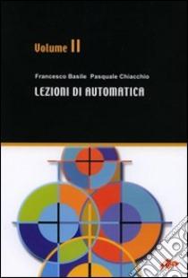 Lezioni di automatica. Vol. 2 libro di Basile Francesco; Chiacchio Pasquale