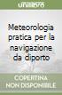 Meteorologia pratica per la navigazione da diporto libro