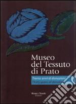 Museo del tessuto di Prato. Trenta anni di donazioni-Thirty years of donations. Ediz. bilingue