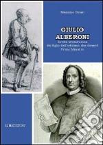Giulio Alberoni. La vita avventurosa del figlio dell'ortolano che diventò primo ministro libro