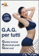 G.A.G. per tutti. Gambe toniche, addominali piatti, glutei sodi. Ediz. illustrata libro