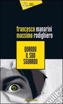 Quando il suo sguardo libro di Manarini Francesco; Rodighiero Massimo