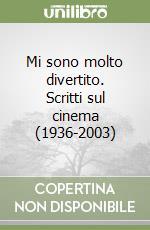 Mi sono molto divertito. Scritti sul cinema (1936-2003) libro di Ingrao Pietro; Toffetti S. (cur.)