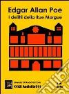 I Delitti della Rue Morgue. Audiolibro. 2 CD Audio. Ediz. integrale libro