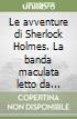 Le avventure di Sherlock Holmes. La banda maculata. Testo inglese a fronte. Audiolibro. CD Audio libro