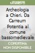 Archeologia a Chieri. Da Carreum Potentia al comune bassomedievale libro