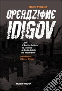 Operazione Idigov. Come il Partito Radicale ha sconfitto la Russia di Putin alle Nazioni Unite libro di Perduca Marco