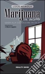 Marijuana in salotto. Guida alla coltivazione fai da te libro