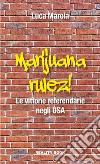 Marijuana rulez. Le vittorie referendarie negli USA libro