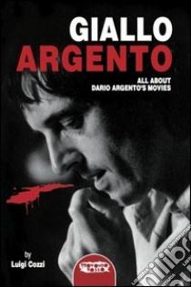 Giallo Argento. All about Dario Argento's movie libro di Cozzi Luigi