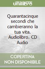 Quarantacinque secondi che cambieranno la tua vita. Audiolibro. CD Audio  di Failla Don