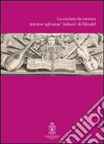 La cantata intorno agli anni di Händel. Atti del Convegno internazionali di studi (Roma, 12-14 ottobre 2007) libro