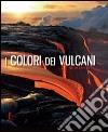 I colori dei vulcani. Ediz. illustrata libro