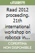 Raad 2012 proceeding. 21th international workshop on robotics in Alpe-Adria-Danube region (Naples, 10-13 september 2012)