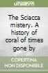 The Sciacca mistery. A history of coral of times gone by