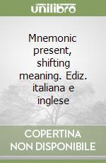 Mnemonic present, shifting meaning. Ediz. italiana e inglese libro di Cologni Elena