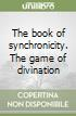 The book of synchronicity. The game of divination libro