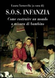 S.O.S. infanzia. Come costruire un mondo a misura di bambino libro di Tortorella L. (cur.)