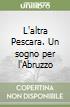 L'altra Pescara. Un sogno per l'Abruzzo libro