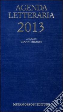 Agenda letteraria 2013 libro di Rizzoni G. (cur.)