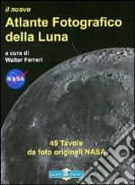 Il nuovo atlante fotografico della luna. Ediz. illustrata