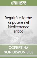 Regalità e forme di potere nel Mediterraneo antico libro di Scarpi P. (cur.); Zago M. (cur.)