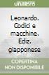 Leonardo. Codici e macchine. Ediz. giapponese libro
