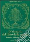 Dizionario del libro della natura. Analogie, immagini, simboli libro