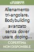Allenamento tri-angolare. Bodybuilding avanzato senza dover usare doping per recuperare e prosperare. DVD libro