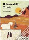 Il drago dalle 7 teste. Ediz. illustrata libro