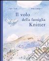 Il volo della famiglia Knitter. Ediz. illustrata libro