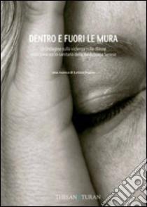 Dentro e fuori le mura. Un'indagine sulla violenza alle donne libro di Insero L. (cur.)