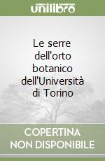 Le serre dell'orto botanico dell'Università di Torino