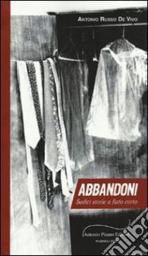 Abbandoni. Sedici storie a fiato corto libro di Russo De Vivo Antonio
