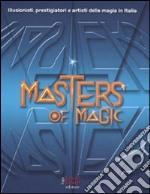 Masters of magic. Illusionisti, prestigiatori e artisti della magia in Italia. Ediz. illustrata libro
