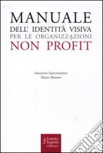 Manuale dell'identità visiva per le organizzazioni no profit libro di Binotto Marco; Santomartino Nino