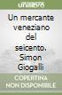 Un mercante veneziano del seicento. Simon Giogalli libro