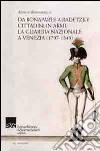 Da Bonaparte a Radetzky. Cittadini in armi. La guardia nazionale a Venezia (1797-1849) libro